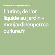 L'urine, de l'or liquide au jardin - monjardinenpermaculture.fr