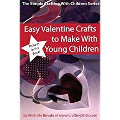 Easy Valentine Crafts to Make With Young Children (Simple Crafting with Children Book 1)
