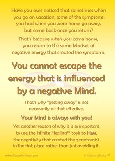 You cannot escape the energy of negative thoughts--that energy stays with you, continually influencing your overall vibration. Use the Infinite Healing™ tools to HEAL the negative instead of pretending like it isn't there.