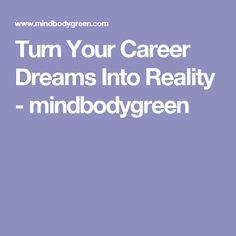 Turn Your Career Dreams Into Reality - mindbodygreen