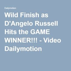 Wild Finish as D'Angelo Russell Hits the GAME WINNER!!! - Video Dailymotion