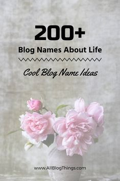 200+ Cool Blog Names To Create Your Blog About Life