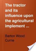 """""""The Tractor and Its Influence Upon the Agricultural Implement Industry"""" - Barton Wood Currie, 228 Agricultural Implements, Tractors, Industrial, Wood, Woodwind Instrument, Timber Wood, Tractor, Industrial Music, Wood Planks"""
