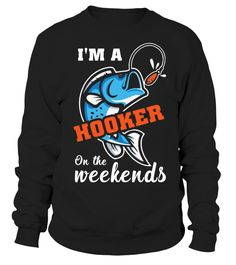 I'M A HOOKER on the weekends  #gift #idea #shirt #image #funny #fishingshirt #mother #father #lovefishing