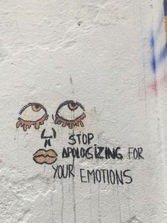 I keep telling people: Do not apologize for your emotions. You cannot control them. You can however, control your reactions to them. <3