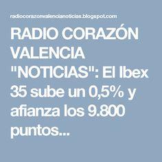 """RADIO CORAZÓN VALENCIA  """"NOTICIAS"""": El Ibex 35 sube un 0,5% y afianza los 9.800 puntos..."""