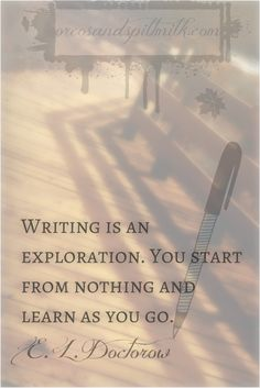 Writing is an exploration. You start from nothing and learn as you go. #quotes #writing