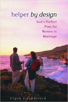 Helper by Design: God's Perfect Plan for Women in Marriage: Elyse M. Fitzpatrick: 9780802408693: Amazon.com: Books