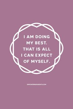 I am doing my best. That is all I can expect of myself. | 25 Mantras for Moms #parenting