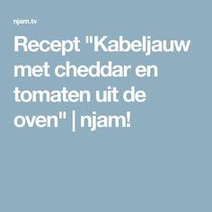 """Recept """"Kabeljauw met cheddar en tomaten uit de oven""""   njam! Cheddar, Barbecue, Oven, Yoghurt, Tomatoes, Barbacoa, Cheddar Cheese, Bbq, Bbq Grill"""