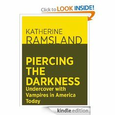 Amazon.com: Piercing the Darkness: Undercover with Vampires in America Today eBook: Katherine Ramsland: Kindle Store