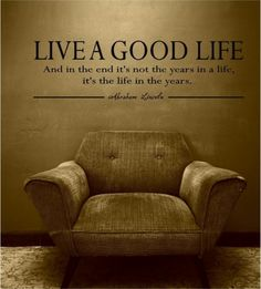 35x10 Live a good life Abraham Lincoln Vinyl Decor Wall Lettering Words Quotes Decals Art Custom Willow Creek Signs. $24.95, via Etsy.