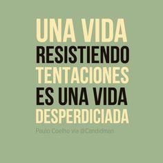 """""""Una #Vida resistiendo #Tentaciones es una vida desperdiciada"""". #PauloCoelho #Citas #Frases @Candidman"""
