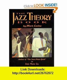 The Jazz Theory Book (9781883217044) Mark Levine , ISBN-10: 1883217040  , ISBN-13: 978-1883217044 ,  , tutorials , pdf , ebook , torrent , downloads , rapidshare , filesonic , hotfile , megaupload , fileserve