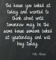 The house you looked at today and wanted to think about until tomorrow may be the same house someone looked at yesterday and will buy today. #kimhestertn
