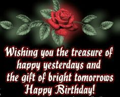 Wishing You The Treasure Of Happy Yesterday And The Gift Of Bright Tomorrows Happy Birthday happy birthday happy birthday wishes happy birthday quotes happy birthday images happy birthday pictures happy birthday gif Birthday Verses For Cards, Birthday Poems, Birthday Blessings, Birthday Wishes Quotes, Happy Birthday Messages, Happy Birthday Images, Happy Birthday Greetings, Birthday Cards, Birthday Sayings