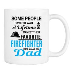 Some People Have To Wait A Lifetime To Meet Their Favorite Firefighter ... - 11 Oz Coffee Mug - Gifts for Firefighter's Dad by WildWindApparel on Etsy
