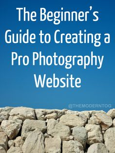 The Beginner's Guide to Creating a Pro Photography Website (via The Modern Tog)