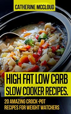 High Fat Low Carb Slow Cooker Recipes. 20 Amazing Crock-Pot Recipes for Weight Watchers: (slow cooker meals, slow cooker recipes, high fat recipes, low carb recipes, slow cooker cookbook, lchf cookbook) - Kindle edition by Catherine McCloud. Cookbooks, Food & Wine Kindle eBooks @ Amazon.com.
