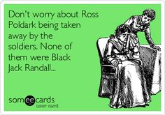 Don't worry about Ross Poldark being taken away by the soldiers. None of them were Black Jack Randall...