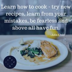 """Learn how to cook - try new recipes, learn from your mistakes, be fearless and above all have fun."" - Julia Child #fearless #cooking #oceanbox"