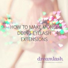 How To Make Money Doing Eyelash Extensions. Our role at Dreamlash is not only to educate you to become a Lash Artist but also to continue that training in terms of helping you move forward in your journey as a successful Dreamlash Artist. Today, I'd like to share some valuable information to help you along the way.