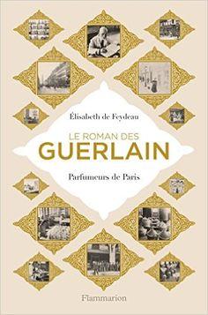 Amazon.fr - Le roman des Guerlain - Elisabeth de Feydeau - Livres