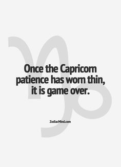 """Capricorn. My family knows that when I say that """"I'm done"""", it is over. There's no going back."""
