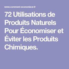 72 Utilisations de Produits Naturels Pour Économiser et Éviter les Produits Chimiques.