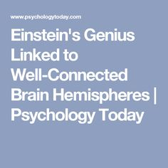 Einstein's Genius Linked to Well-Connected Brain Hemispheres | Psychology Today