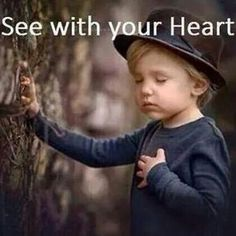 """See With Your Heart"".. The center of your true self!"
