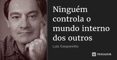 Ninguém controla o mundo interno dos outros — Luiz Gasparetto
