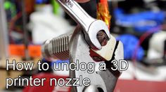 Clearing a Clogged or Jammed 3D printer nozzle! - 3D Printer How-To