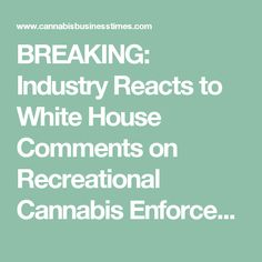 BREAKING: Industry Reacts to White House Comments on Recreational Cannabis Enforcement - Cannabis Business Times