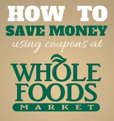 How to use coupons at Whole Foods - Queen Bee Coupons & Savings