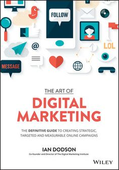 Wiley: The Art of Digital Marketing: The Definitive Guide to Creating Strategic, Targeted, and Measurable Online Campaigns - Ian Dodson