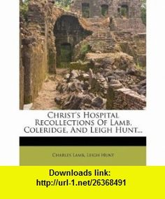 Christs Hospital Recollections Of Lamb, Coleridge, And Leigh Hunt... (9781246510119) Charles Lamb, Leigh Hunt , ISBN-10: 1246510111  , ISBN-13: 978-1246510119 ,  , tutorials , pdf , ebook , torrent , downloads , rapidshare , filesonic , hotfile , megaupload , fileserve
