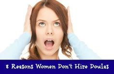 A look at reasons women don't hire doulas for labor.
