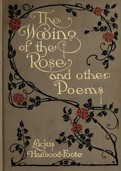 The Wooing of the Rose and other Poems. Lucius Harwood-Foote.The Platt & Peck Co., New York, 1911. A WHITE rose bloomed in a garden close,On a tristful autumn day;Sad was the heart of the fair white roseAs the summer slipped away.She had been wooed by the singing bird,The bee and the butterfly;But never a cord of her heart was stirred,Till she heard the west wind sigh.