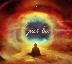 just be... live life on life terms and accept what daily struggles cause this Too Shall Past.. Live in the moments.....