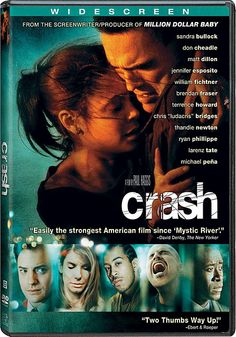 Crash - Drama I love the way people's lives intertwine.    Entertaining story about racial prejudices. Ludacris made the movie.  Another musical entertainer who excels in acting.