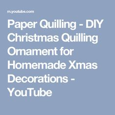 Paper Quilling - DIY Christmas Quilling Ornament for Homemade Xmas Decorations - YouTube