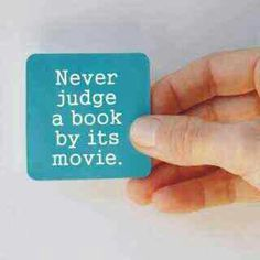 Never judge a book by its movie!!