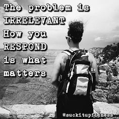 Do you @suckitupfitness  There will always be problems. That is a constant and therefore they are irrelevant. How you respond to them is what matters.  #suckitupfitness #quote #noexcuses