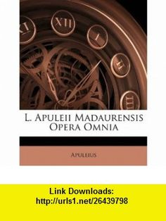 L. Apuleii Madaurensis Opera Omnia (Latin Edition) (9781144548221) Apuleius , ISBN-10: 1144548225  , ISBN-13: 978-1144548221 ,  , tutorials , pdf , ebook , torrent , downloads , rapidshare , filesonic , hotfile , megaupload , fileserve