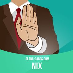 """Nix"" means to cancel something, to stop something from happening  Example: The…"