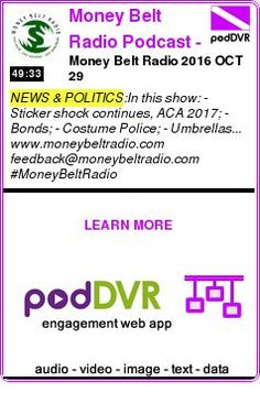#NEWS #PODCAST  Money Belt Radio Podcast - your world, your economy, your pocketbook    Money Belt Radio 2016 OCT 29    READ:  https://podDVR.COM/?c=d3311c5c-5310-6be7-d657-97c4ab47754d