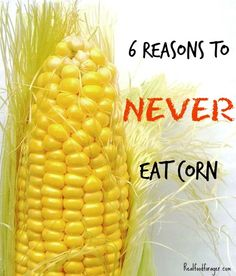Post image for 6 Reasons to NEVER Eat Corn Especially if You Are Celiac or Gluten Sensitive