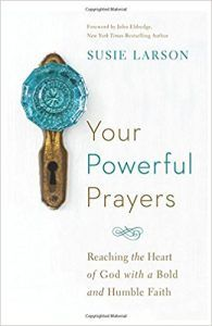 Your Powerful Prayers (Bethany House, 2016) Susie Larson – radio talk show host, national speaker, and author- wrote Your Powerful Prayers: Reaching the Heart of God with a Bold and Humble Faith in 2016.  At the outset, Ms. Larson stresses that Jesus wants you to be comfortable with, yet...