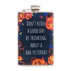 Don't Ruin a Good Day by Thinking About a Bad Yesterday Floral Flask